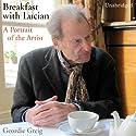 Breakfast with Lucian Hörbuch von Geordie Greig Gesprochen von: John Standing