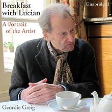 Breakfast with Lucian | Livre audio Auteur(s) : Geordie Greig Narrateur(s) : John Standing