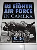 Image of The Us 8th Air Force in Camera: Pearl Harbor to D-Day 1942-1944