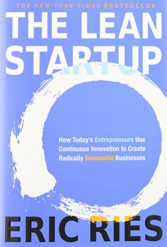 The Lean Startup: How Today's Entrepreneurs Use...