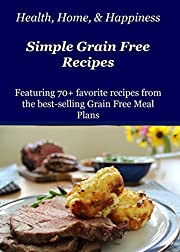 Health Home & Happiness' Favorite Simple Grain Free Recipes: Best recipes from the Grain free Meal Plans
