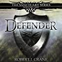 Defender: The Sanctuary Series, Volume One (       UNABRIDGED) by Robert J. Crane Narrated by Wayne Thompson