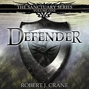 Defender: The Sanctuary Series, Volume One | [Robert J. Crane]