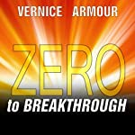 Zero to Breakthrough: The 7-step, Battle-Tested Method for Accomplishing Goals That Matter | Vernice