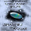 Shadows of Aggar: Amazons Unite Edition: The Amazons of Aggar, Book 1 Audiobook by Chris Anne Wolfe Narrated by J. Evans