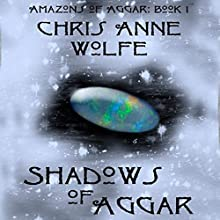 Shadows of Aggar: Amazons Unite Edition: The Amazons of Aggar, Book 1 (       UNABRIDGED) by Chris Anne Wolfe Narrated by J. Evans