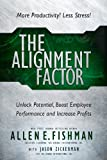 THE ALIGNMENT FACTOR: Unlock Potential, Boost Employee Performance, and Increase Profits