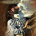 Blue Moon: A Historical Romance (       UNABRIDGED) by Parris Afton Bonds Narrated by Steven Cooper