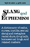 Slang and Euphemism: A Dictionary of Oaths, Curses, Insults, Sexual Slang and Metaphor, Racial Slurs, Drug Talk, Homosexual Lingo, and Related Matters (0824602595) by Spears, Richard A.