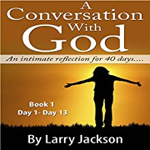 A Conversation with God: An Intimate Reflection for 40 Days (       UNABRIDGED) by Larry Jackson Narrated by Neil Reeves