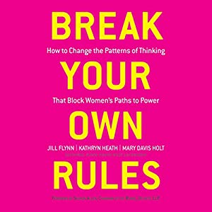 Break Your Own Rules: How to Change the Patterns of Thinking that Block Women's Paths to Power Audiobook