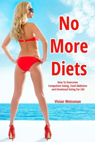 No More Diets!: How To Overcome Compulsive Eating, Food Addiction: (Eating Disorders, Food Addiction Recovery, Fasting Diet Plans, Healing Diabetes, Carb Cycling)