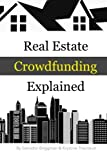 Real Estate Crowdfunding Explained: How to get in on the explosive growth of the real estate crowdfunding industry