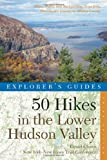 img - for Explorer's Guide 50 Hikes in the Lower Hudson Valley: Hikes and Walks from Westchester County to Albany County (Third Edition) (Explorer's 50 Hikes) book / textbook / text book