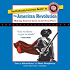 The Politically Incorrect Guide to the American Revolution Hörbuch von Larry Schweikart, Dave Dougherty Gesprochen von: John McLain