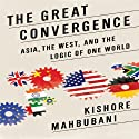 The Great Convergence: Asia, the West, and the Logic of One World (       UNABRIDGED) by Kishore Mahbubani Narrated by Wes Talbot