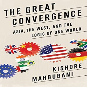 The Great Convergence: Asia, the West, and the Logic of One World | [Kishore Mahbubani]