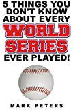 Five Things You Dont Know About Every World Series Ever Played