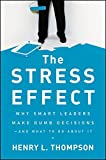 img - for The Stress Effect: Why Smart Leaders Make Dumb Decisions--And What to Do About It book / textbook / text book