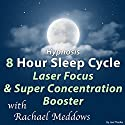 Hypnosis 8 Hour Sleep Cycle Laser Focus & Super Concentration Booster Speech by Joel Thielke Narrated by Rachael Meddows