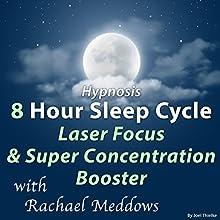 Hypnosis 8 Hour Sleep Cycle Laser Focus & Super Concentration Booster Discours Auteur(s) : Joel Thielke Narrateur(s) : Rachael Meddows