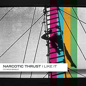 Narcotic Thrust -  I Like It [CD Single]