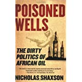 Poisoned Wells: The Dirty Politics of African Oilby Nicholas Shaxson