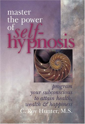 Master The Power Of Self-Hypnosis: Program Your Subconscious to Attain Health, Wealth & Happiness PDF