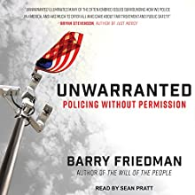 Unwarranted: Policing Without Permission Audiobook by Barry Friedman Narrated by Sean Pratt