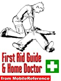 First Aid Guide and Home Doctor - an illustrated survival guide with step-by-step instructions, techniques, explanation of medical tests, and a world-wide list of emergency phone numbers (Mobi Health)