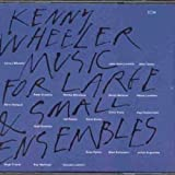 "Music For Large And Small Ensemblesvon ""Kenny Wheeler"""