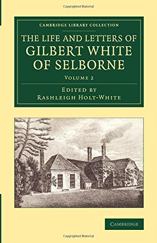 The Life and Letters of Gilbert White of Selborne: Volume 2 (Cambridge Library Collection - Zoology)