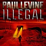 Illegal: A Novel | Paul Levine