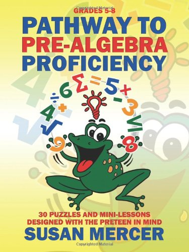 Pathway to Pre-Algebra Proficiency: 30 Puzzles and Mini-Lessons designed with the pre-teen in mind