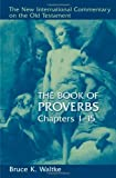 The Book Of Proverbs: Chapters 1-15. (New International Commentary on the Old Testament) (0802825451) by Waltke, Bruce K.