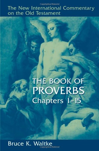 Bruce Waltke: Proverbs 1-15 (New International Commentary on the Old Testament)