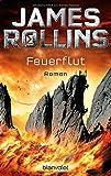 Feuerflut: SIGMA Force - Thriller (Die SIGMA-Force, Band 7)