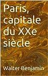 Paris, capitale du XXe si�cle (essais...