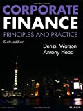 Corporate Finance: Principles and Practice. Denzil Watson and Antony Head