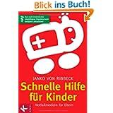 Schnelle Hilfe für Kinder: Notfallmedizin für Eltern - Das von Kinderärzten empfohlene Standardwerk komplett aktualisiert...