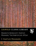 img - for Dramatic Works of J. Hartley Manners. The Harp of Life: A Play book / textbook / text book