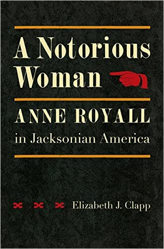 A Notorious Woman: Anne Royall in Jacksonian America