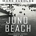 Juno Beach: Canada's D-Day Victory: June 6, 1944 (       UNABRIDGED) by Mark Zuehlke Narrated by Steve Kehela