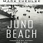 Juno Beach: Canada's D-Day Victory: June 6, 1944 | [Mark Zuehlke]