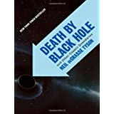 Death by Black Hole: And Other Cosmic Quandaries ~ Neil deGrasse Tyson