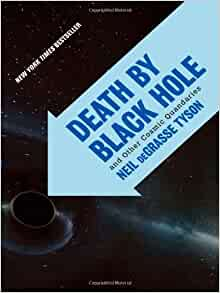 Death by Black Hole: And Other Cosmic Quandaries: Neil