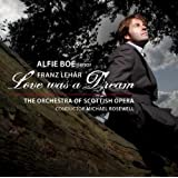 Franz Lehar: Love Was a Dreamby Alfie Boe