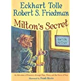 MILTON'S SECRET: AN ADVENTURE OF DISCOVERY THROUGH THEN, WHEN AND THE POWER OF NOWby ECKHART TOLLE