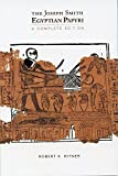 The Joseph Smith Egyptian Papyri: A Complete Edition