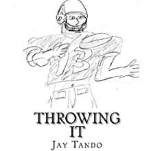 Throwing It Audiobook by Jay Tando Narrated by Jay Tando